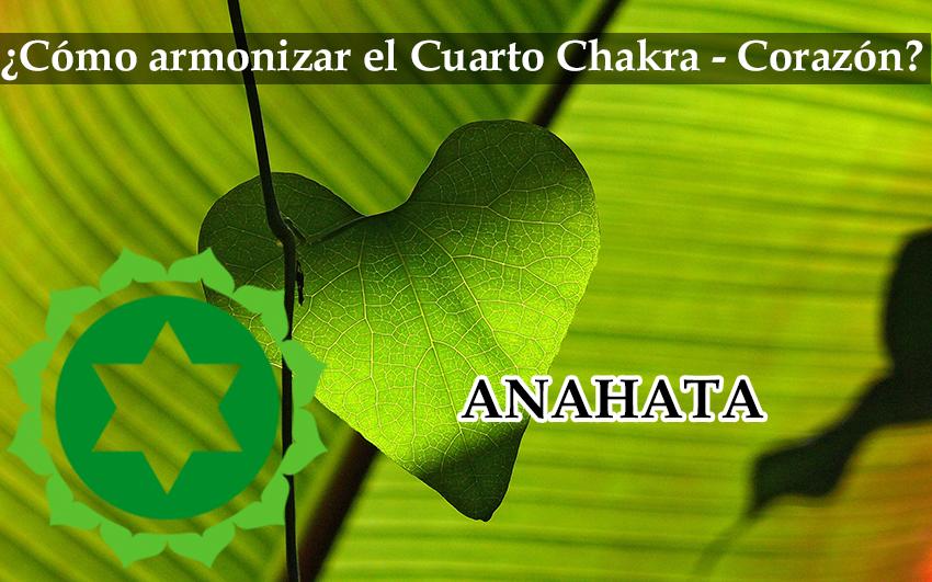 Cómo Armonizar Nuestro Cuarto Chakra(Corazón): Anahata